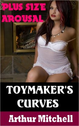 Toymaker's Curves: Plus Size Arousal (BBW Erotic Romance)