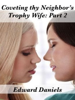 Coveting Thy Neighbor's Trophy Wife: Part 2