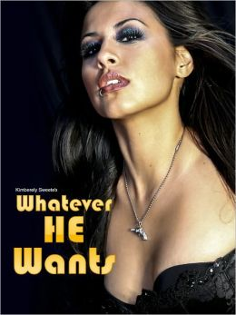 Whatever He Wants (Billionaire BDSM bondage submission erotica story) (Billionaire Erotic Romance) Uncensored Bestselling Erotica Sex Stories (NOOK edition) Erotica XXx BDSM Bondage Discipline Female Lust Seduction Ebook Billionaire (NOOKBook)