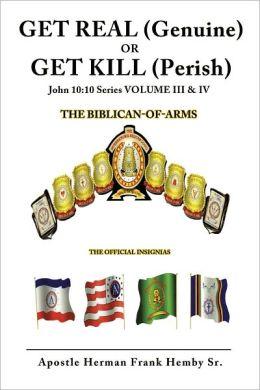 GET REAL (Genuine) OR GET KILL (Perish) John 10:10 Series VOLUME III & IV