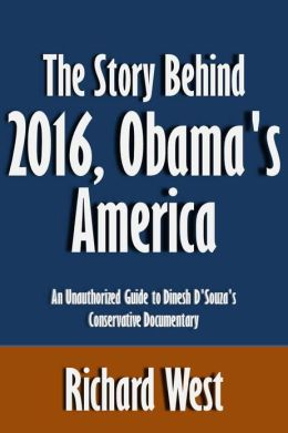 The Story Behind 2016, Obama's America: An Unauthorized Guide to Dinesh D'Souza's Conservative Documentary [Article]