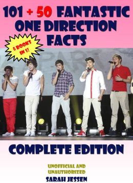 101 + 50 Fantastic One Direction Facts: Complete Edition