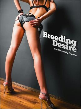 Breeding Desire (Breeding Erotica. Forced, Fucked, and Bred Sex. Forced Impregnation.) [Werewolf Supernatural Erotica] Bestselling Uncensored Paranormal Erotica Sex (NOOK edition) Werewolfe Aliens Tenacle Vampires Female Sex Slave Submission ADULTS ONLY