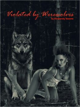 Violated by Werewolves (Breeding Erotica. Forced, Fucked, and Bred Sex. Forced Impregnation.) [Werewolf Supernatural Erotica] Bestselling Uncensored Paranormal Erotica Sex (NOOK edition) Werewolfe Aliens Tenacle Vampires Female Sex Slave ADULTS ONLY (18+)