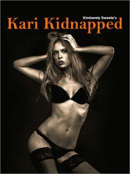 Kari Kidnapped (BDSM Bondage Female Sex Slave Submissive XXX Erotica)