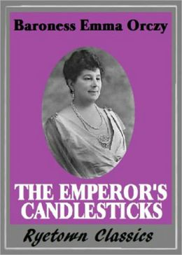 The Emperor's Candlesticks: An Espionage, Fiction and Literature Classic By Baroness Emmuska Orczy! AAA+++