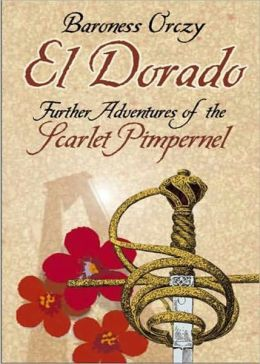 El Dorado: An Adventure of the Scarlet Pimpernel! An Adventure, Fiction and Literature Classic By Baroness Emmuska Orczy! AAA+++
