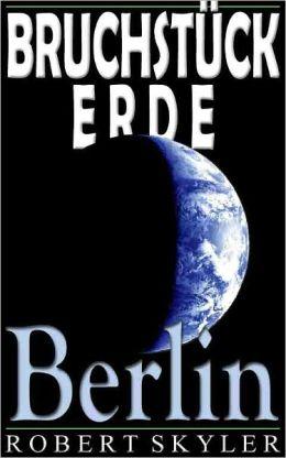 Bruchstück Erde - 004 - Berlin (German Edition)
