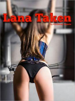 Lana Taken (BDSM Bondage Female Sex Slave Submissive XXX Erotica) (Explicit Erotic Fiction) Uncensored Erotica Sex Stories (NOOK edition) Erotica XXx BDSM Bondage Discipline Blackmail Sex Slave Submission Kidnapping Gangbang (NOOKBook) Adults Only (18+)