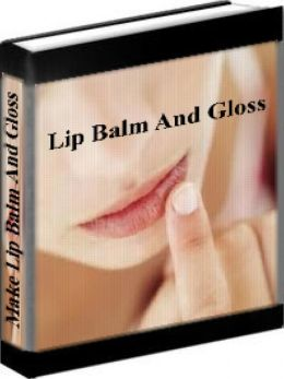 Lip Balm And Lip Gloss Recipes - How To Make Your Own Lip Balm And Lip Gloss