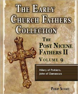Early Church Fathers - Post Nicene Fathers II - Volume 9 - Hilary of Poitiers, John of Damascus