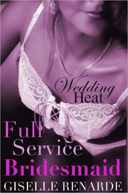 Wedding Heat: Full Service Bridesmaid (MFM Massage Menage Threesome Erotica)