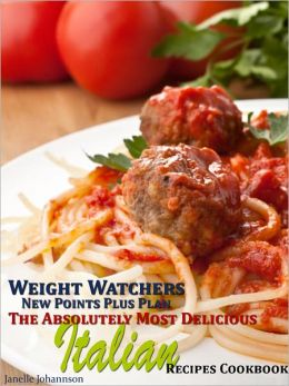 Weight Watchers New Points Plus Plan The Absolutely Most Delicious Italian Recipes Cookbook