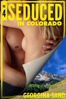 Seduced in Colorado (Naughty Cowboys / Horseback Riding / BDSM Erotica)