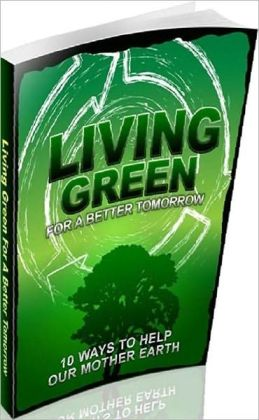 eBook about Living Green - 10 ways to Help Our Mother Earth - Green Up Your Food....