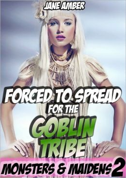 Forced to Spread for the Goblin Tribe (Gangbang, Humiliation Erotica)
