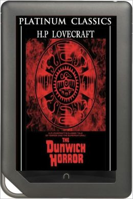 NOOK EDITION - The Dunwich Horror (Platinum Classics Series)