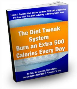 The Diet Tweak System-Burn An Extra 500 Calories Every Day