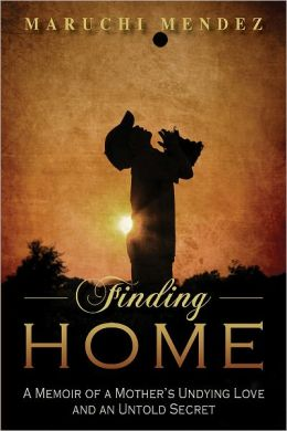 Finding Home: A Memoir of a Mother's Undying Love and an Untold Secret