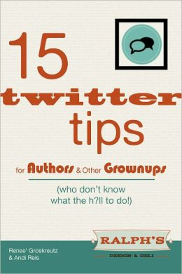 15 Twitter Tips for Authors & Other Grownups! (who don't know what the h?ll to do!)