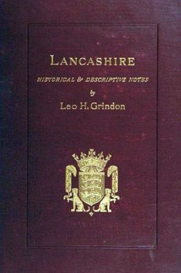 Lancashire, Brief Historical and Descriptive Notes (Illustrated)