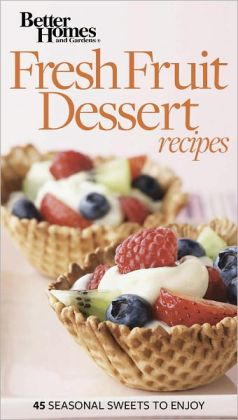 Fresh Fruit Dessert Recipes: 45 Seasonal Sweets to Enjoy