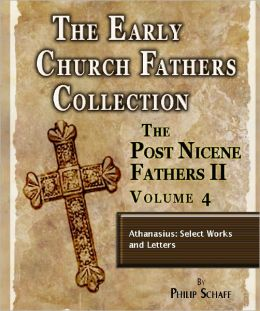 Early Church Fathers - Post Nicene Fathers II - Volume 4 - Athanasius: Select Works and Letters