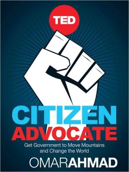 Citizen Advocate: How To Get Government to Move Mountains and Change The World