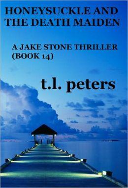 Honeysuckle And The Death Maiden, A Jake Stone Thriller (Book 14)