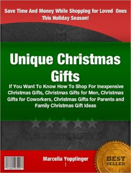 Unique Christmas Gifts: If You Want To Know How To Shop For Inexpensive Christmas Gifts, Christmas Gifts for Men, Christmas Gifts for Coworkers, Christmas Gifts for Parents and Family Christmas Gift Ideas