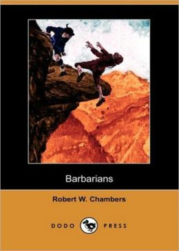 Barbarians: A Fiction and Literature, Adventure, War Classic By Robert W. Chambers! AAA+++