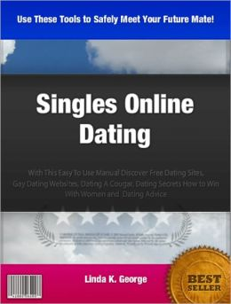 Singles Online Dating: With This Easy To Use Manual Discover Free Dating Sites, Gay Dating Websites, Dating A Cougar, Dating Secrets How to Win With Women and Dating Advice