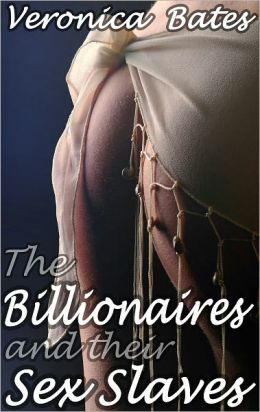 The Billionaires and their Sex Slaves (BDSM Domination and Submission)