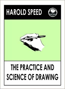 Harold Speed's The Practice and Science of Drawing