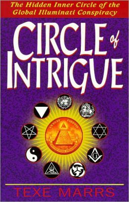 Circle of Intrigue: The Hidden Inner Circle of the Global Illuminati Conspiracy
