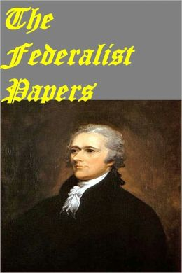 The Federalist Papers, Complete and Unabridged