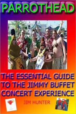 PARROTHEAD (The Essential Guide to the Jimmy Buffet Concert Experience)