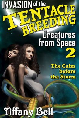Invasion of the Tentacle Breeding Creatures from Space 2: The Calm Before the Storm (Sci-Fi Lesbian Romance Erotica)