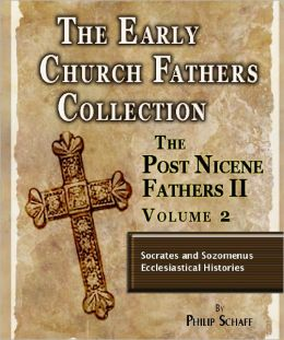 Early Church Fathers - Post Nicene Fathers II - Volume 2-Socrates and Sozomenus Ecclesiastical Histories by Socrates Scholasticus