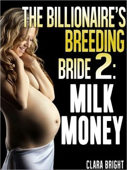 The Billionaire's Breeding Bride 2: Milk Money