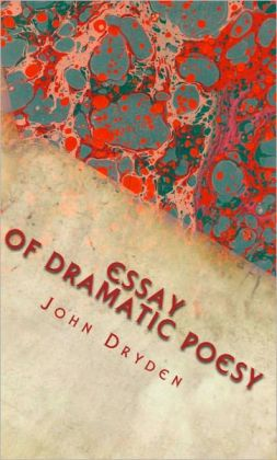 dryden an essay on dramatic poesy summary John dryden's of dramatic poesie (also known as an essay of dramatic poesy) is an exposition of several of the major critical positions of the time, set out in a  an essay of dramatic poesy summary by dryden | english summary.