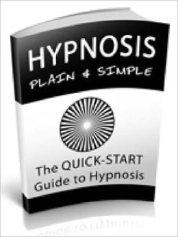 Hypnosis PLAIN & SIMPLE - The QUICK START guide to Hypnosis