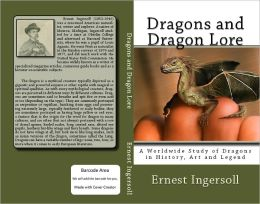 Dragons and Dragon Lore: A Worldwide Study of Dragons in History, Art and Legend