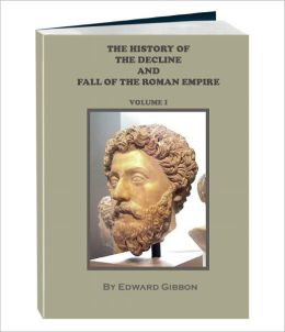THE HISTORY OF THE DECLINE AND FALL OF THE ROMAN EMPIRE - Volume 1 (Annotated)