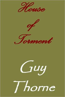 House of Torment A Tale of the Remarkable Adventures of Mr. John Commendone, Gentleman to King Phillip II of Spain at the English Court