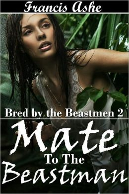 Mate to the Beast man (alpha male monster sex breeding erotica)