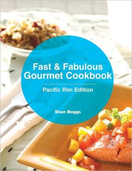 Fast & Fabulous Gourmet Cookbook - Pacific Rim Edition