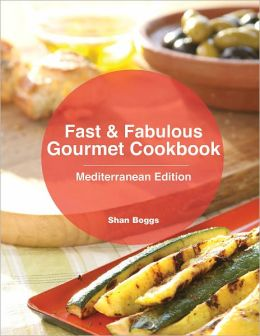 Fast & Fabulous Gourmet Cookbook - Mediterranean Edition