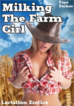 Milking the Farm Girl (Lactating Erotica)