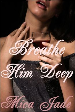 Breathe Him Deep: Pursued By The Shenandoah Valley Billionaire (Domination and Submission Erotic / Erotica Romance)